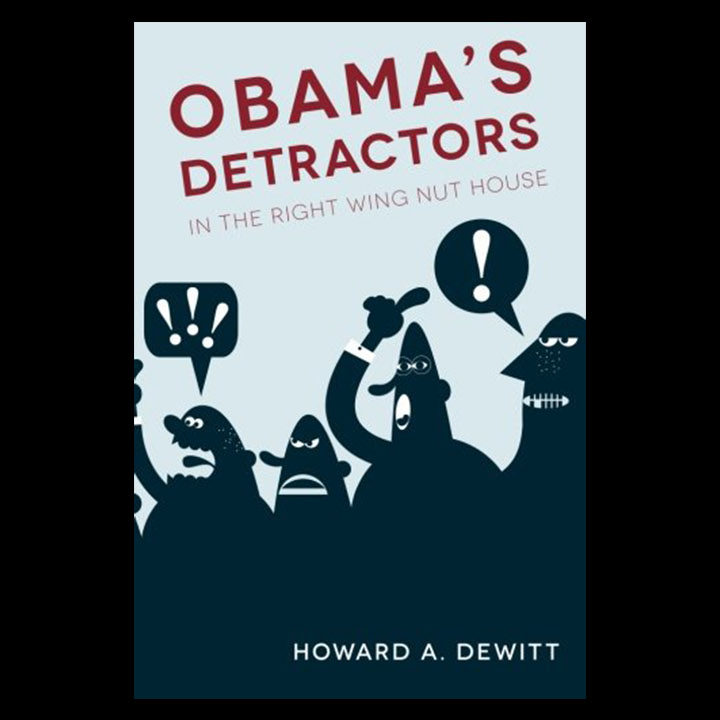 OBAMA'S DETRACTORS: IN THE RIGHT WING NUT HOUSE